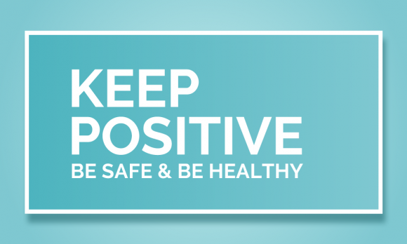 Keep Positive be Safe & Be Healthy Everyone